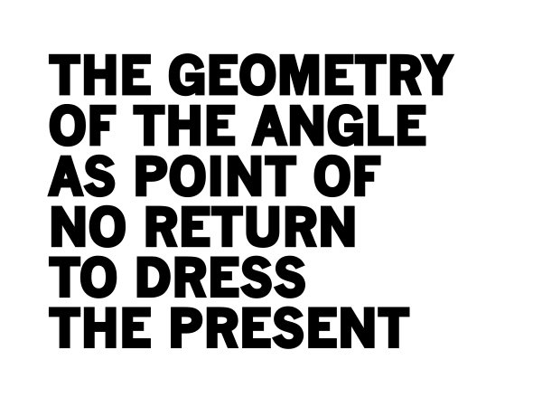 THE GEOMETRY OF THE ANGLE AS POINT OF NO RETURN TO DRESS THE PRESENT - Joël Andrianomearisoa